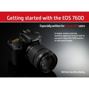 Getting Started with the EOS 760D by Nina Bailey (reprint)