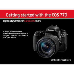 Getting Started with the EOS 77D by Nina Bailey (reprint)