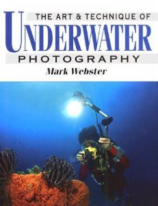 The Art & Technique of Underwater Photography