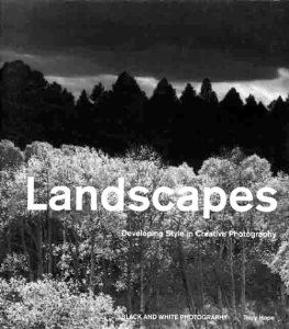 Landscapes: Developing Style in Creative Photography B&W