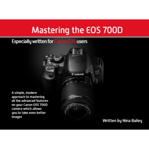 Mastering the EOS 700D by Nina Bailey (reprint)