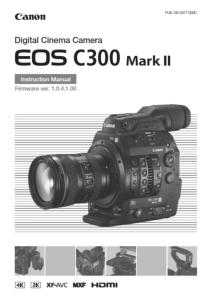 Canon EOS C300 / C300 PL Mark II instruction manual (reprint)