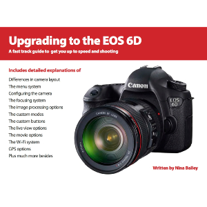 Upgrading to the EOS 6D by Nina Bailey (reprint)